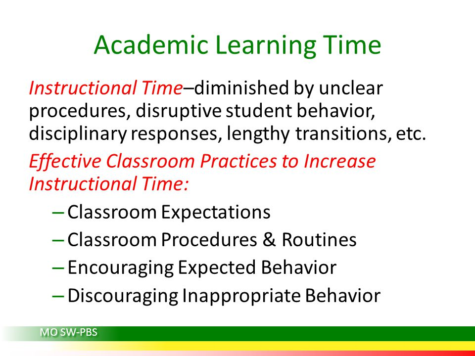 Academic Learning Time Instructional Time–diminished by unclear procedures, disruptive student behavior, disciplinary responses, lengthy transitions,