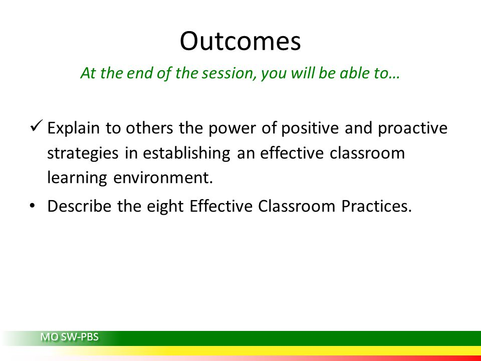 Outcomes At the end of the session, you will be able to… Explain to others the power of positive and proactive strategies in establishing an effective
