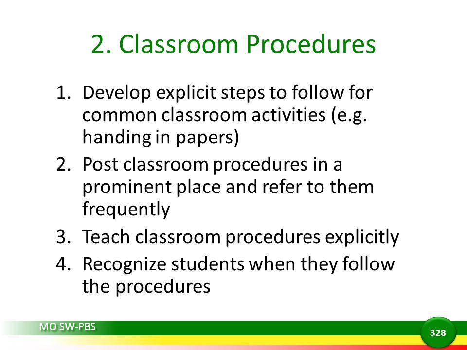 2. Classroom Procedures 1.Develop explicit steps to follow for common classroom activities (e.g. handing in papers) 2.Post classroom procedures in a p