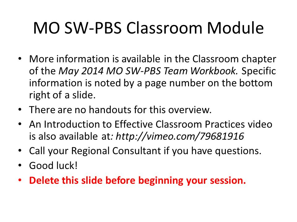 MO SW-PBS Classroom Module More information is available in the Classroom chapter of the May 2014 MO SW-PBS Team Workbook. Specific information is not