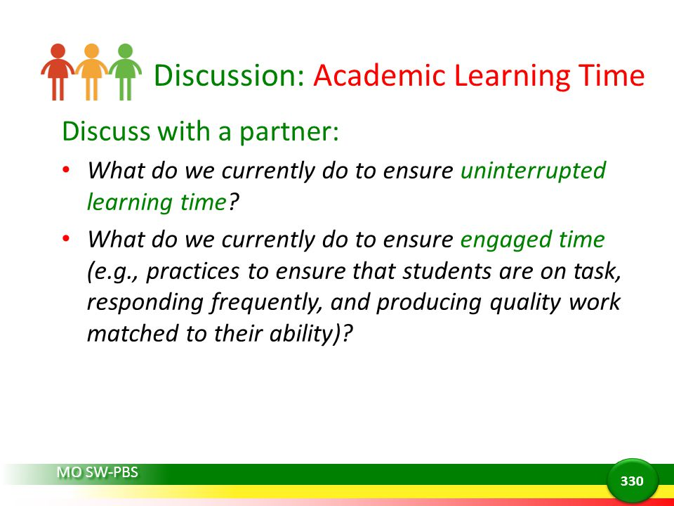 Discussion: Academic Learning Time Discuss with a partner: What do we currently do to ensure uninterrupted learning time? What do we currently do to e