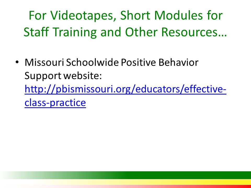 For Videotapes, Short Modules for Staff Training and Other Resources… Missouri Schoolwide Positive Behavior Support website: http://pbismissouri.org/e