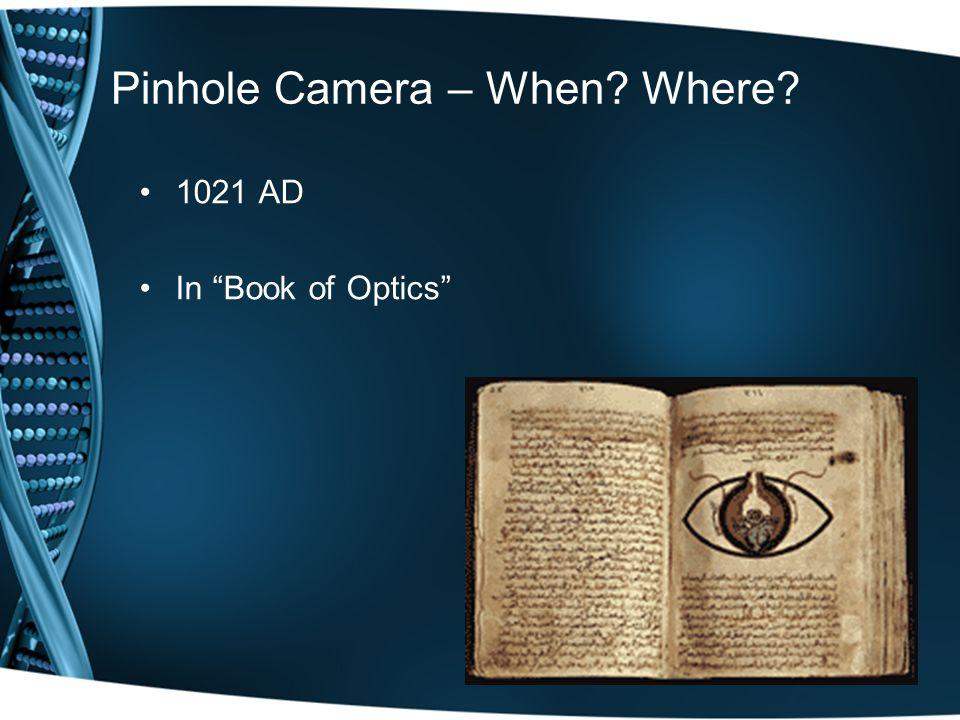 Pinhole Camera – When? Where? 1021 AD In Book of Optics