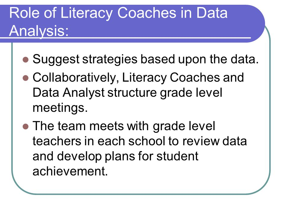 Role of Literacy Coaches in Data Analysis: Suggest strategies based upon the data.