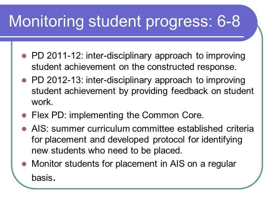 Monitoring student progress: 6-8 PD 2011-12: inter-disciplinary approach to improving student achievement on the constructed response.
