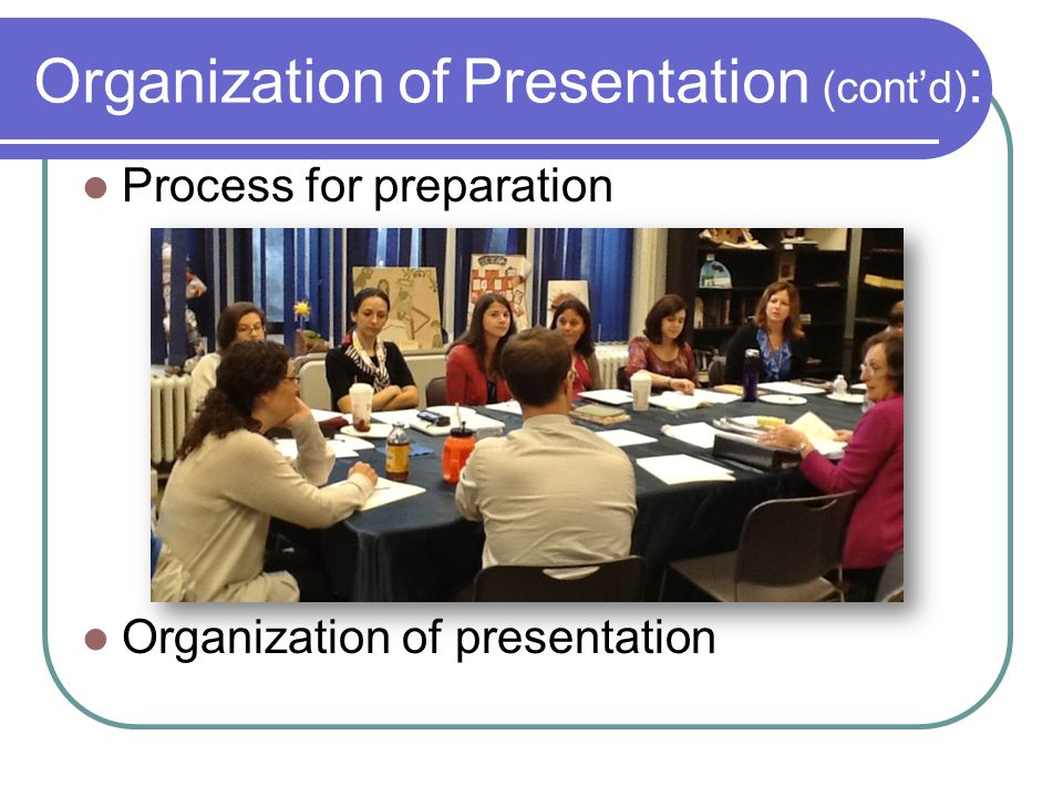 Organization of Presentation (cont'd) : Process for preparation Organization of presentation
