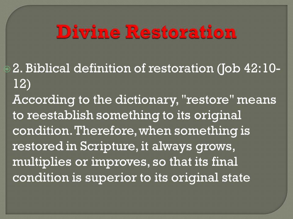 Divine Restoration  2. Biblical definition of restoration (Job 42:10- 12) According to the dictionary,