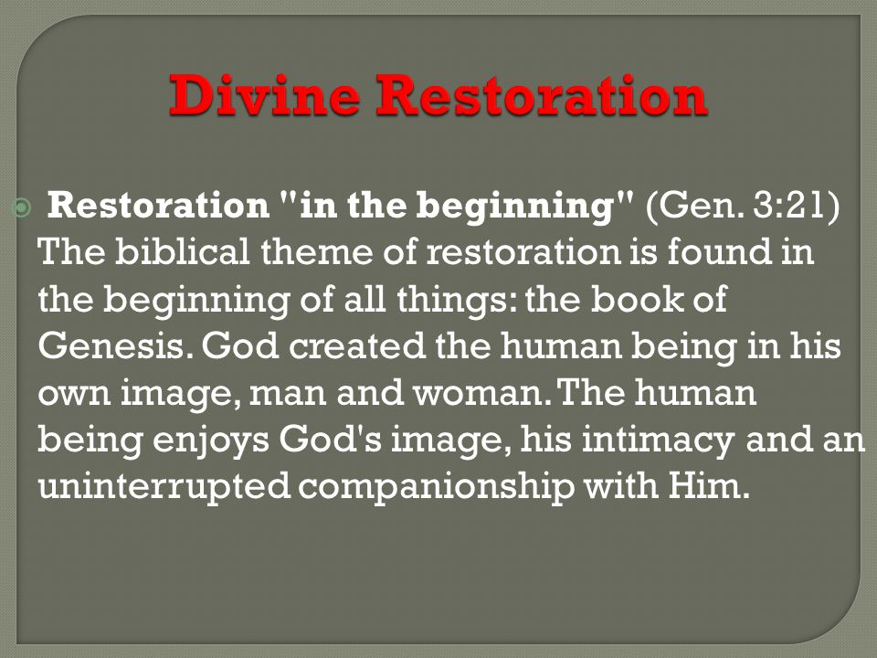 Divine Restoration  Restoration in the beginning (Gen.
