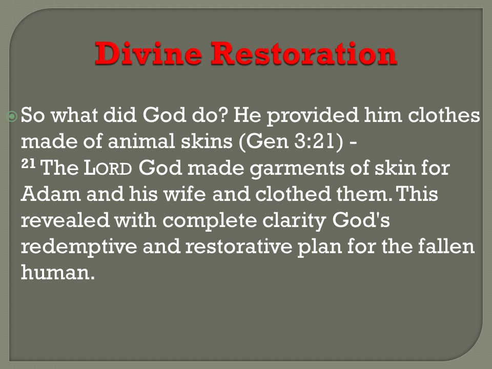 Divine Restoration  Knowing this and our sinful nature sometimes we need to be restored.