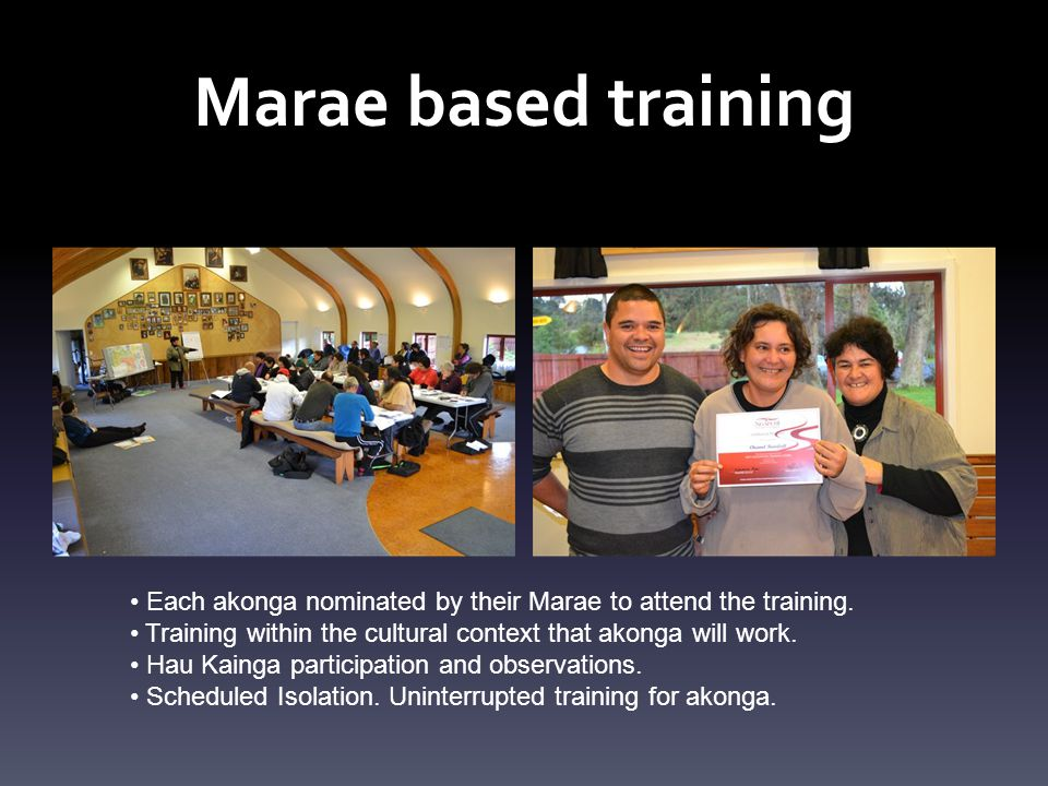 Marae based training Each akonga nominated by their Marae to attend the training.