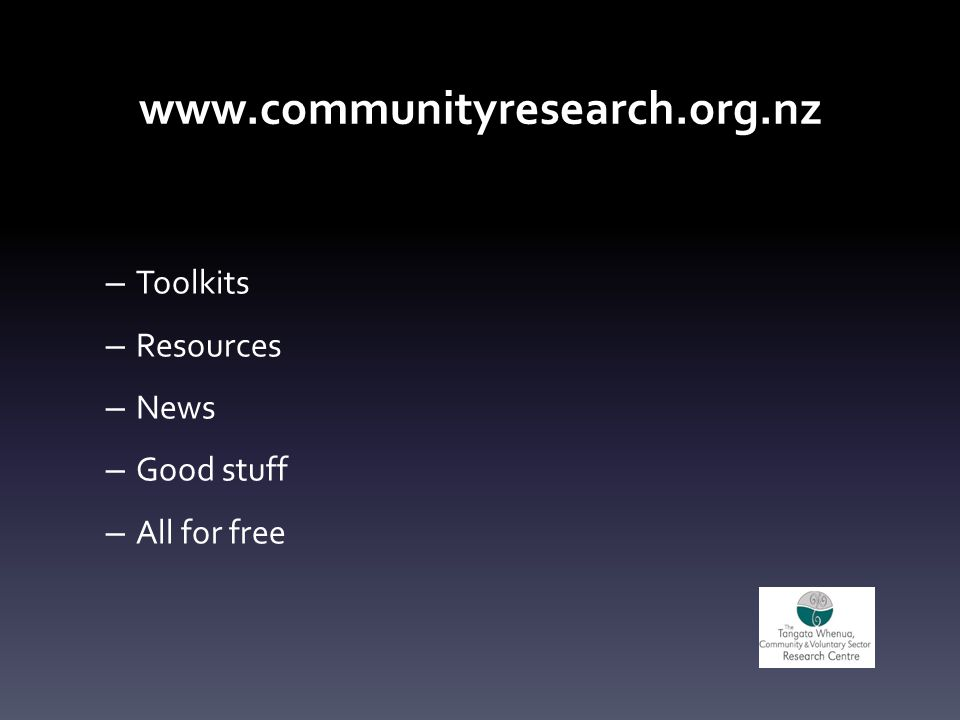 www.communityresearch.org.nz – Toolkits – Resources – News – Good stuff – All for free