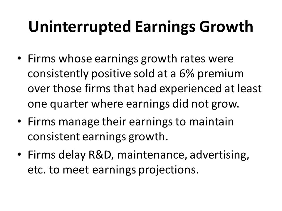Uninterrupted Earnings Growth Firms whose earnings growth rates were consistently positive sold at a 6% premium over those firms that had experienced