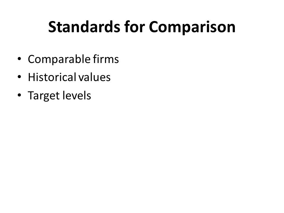 Standards for Comparison Comparable firms Historical values Target levels