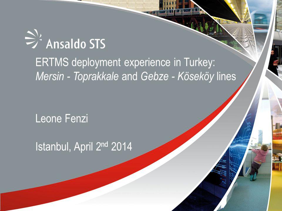 11 ERTMS deployment experience in Turkey: Mersin - Toprakkale and Gebze - Köseköy lines Leone Fenzi Istanbul, April 2 nd 2014