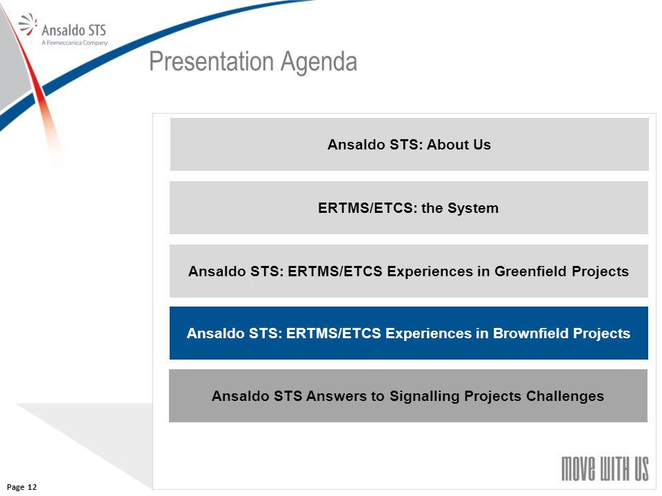 12 Presentation Agenda Ansaldo STS: About Us ERTMS/ETCS: the System Ansaldo STS: ERTMS/ETCS Experiences in Greenfield Projects Ansaldo STS: ERTMS/ETCS