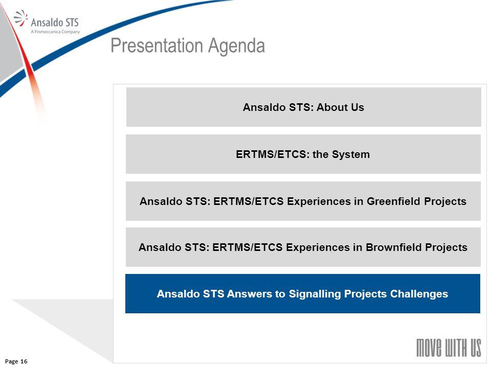 16 Presentation Agenda Ansaldo STS: About Us ERTMS/ETCS: the System Ansaldo STS: ERTMS/ETCS Experiences in Greenfield Projects Ansaldo STS: ERTMS/ETCS