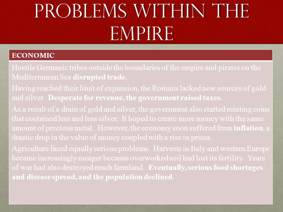PROBLEMS WITHIN THE EMPIRE ECONOMIC Hostile Germanic tribes outside the boundaries of the empire and pirates on the Mediterranean Sea disrupted trade.