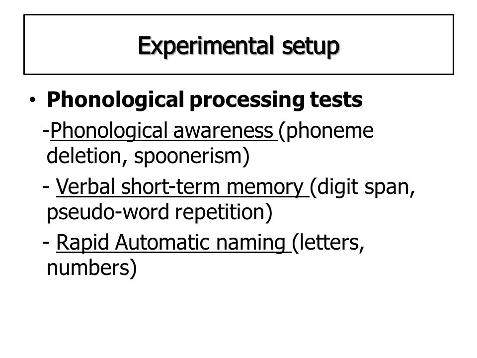 Experiments: Reading tests - Word reading, - Pseudo-word reading, - Story reading