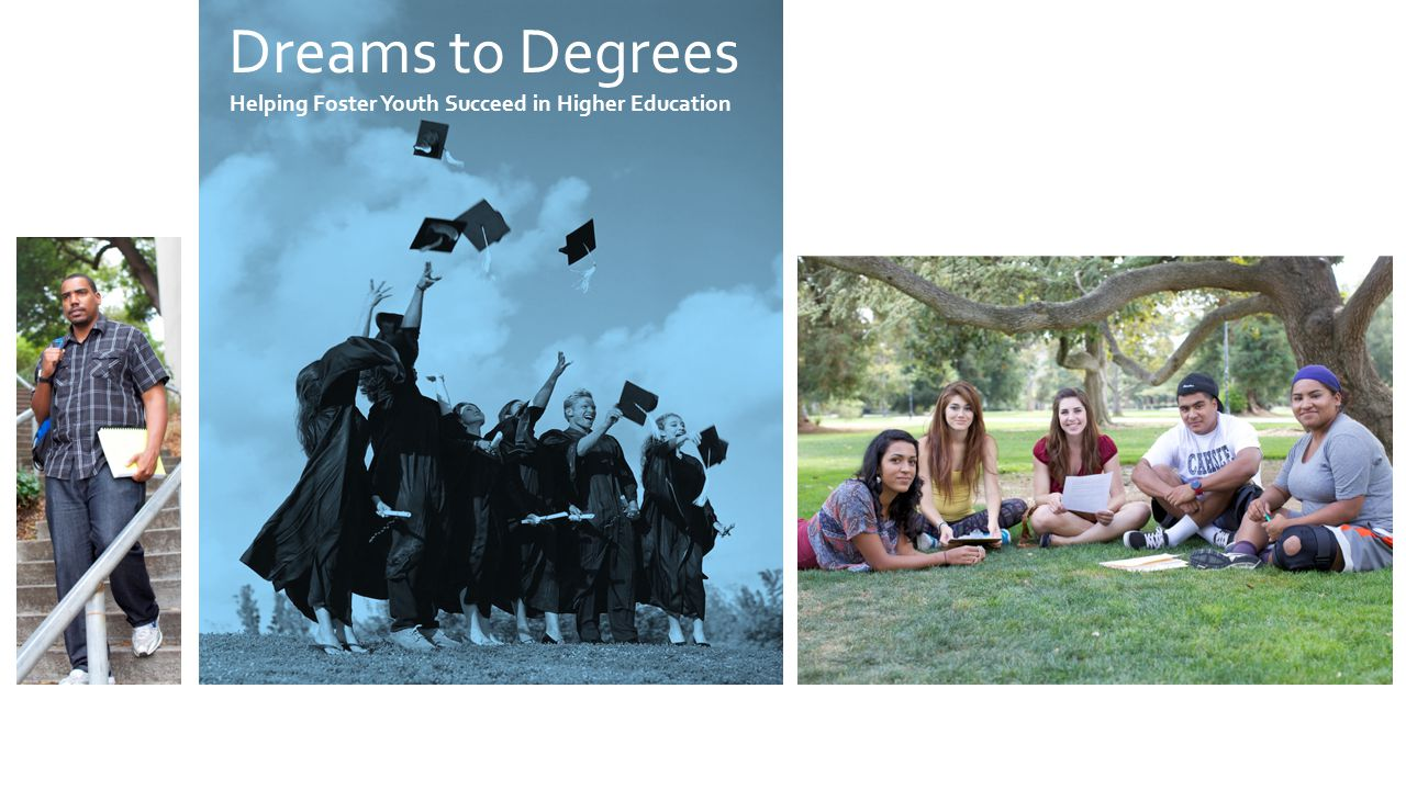 Dreams to Degrees Helping Foster Youth Succeed in Higher Education