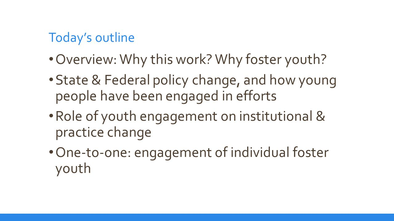 Today's outline Overview: Why this work. Why foster youth.