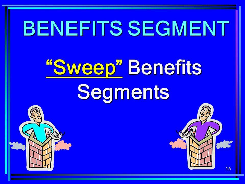 16 BENEFITS SEGMENT Sweep Benefits Segments