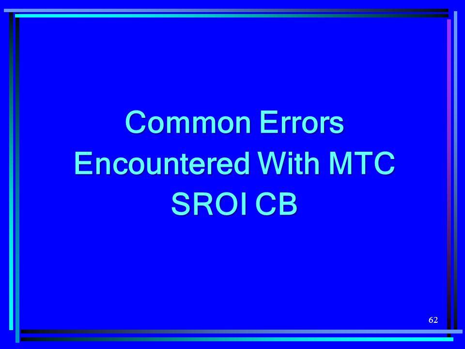 62 Common Errors Encountered With MTC SROI CB
