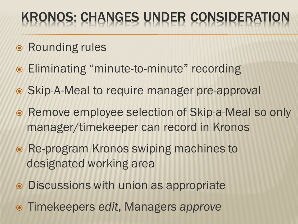 " Rounding rules  Eliminating ""minute-to-minute"" recording  Skip-A-Meal to require manager pre-approval  Remove employee selection of Skip-a-Meal s"