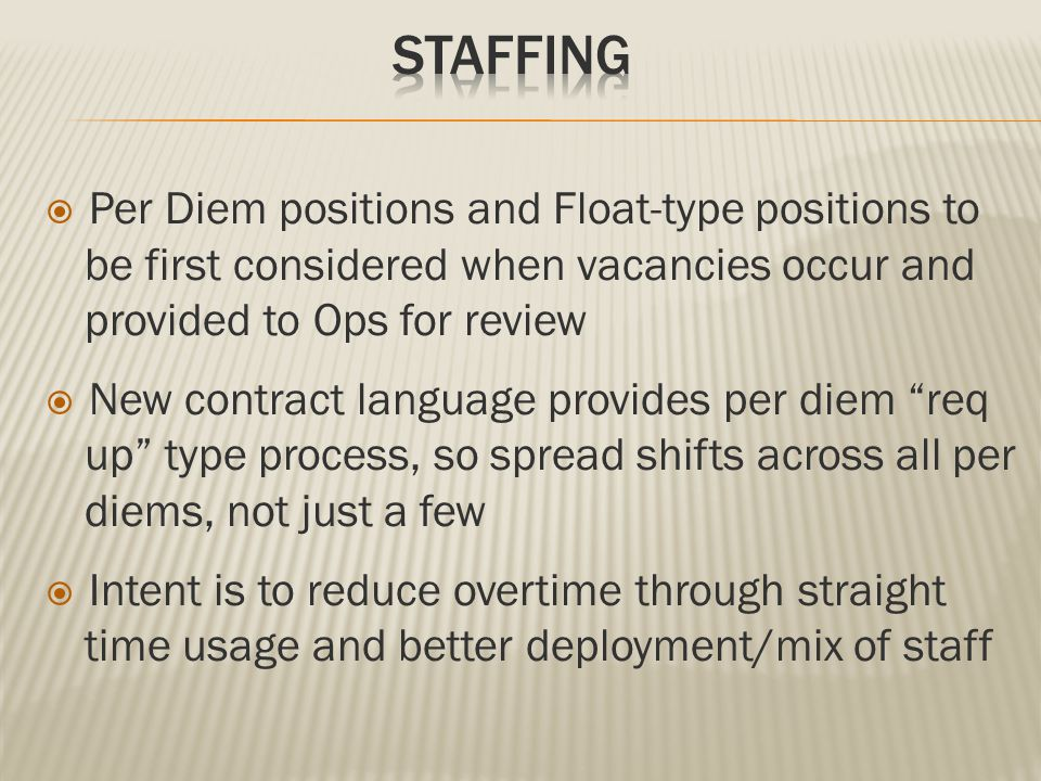  Per Diem positions and Float-type positions to be first considered when vacancies occur and provided to Ops for review  New contract language provi