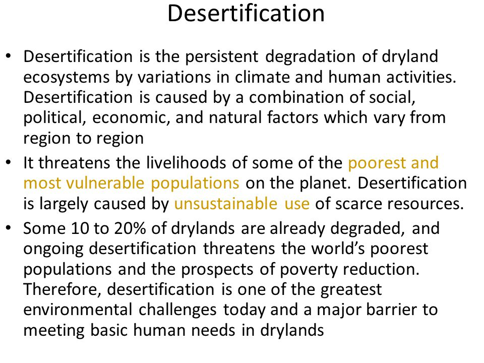 Desertification Desertification is the persistent degradation of dryland ecosystems by variations in climate and human activities.