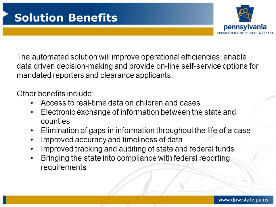 7 The automated solution will improve operational efficiencies, enable data driven decision-making and provide on-line self-service options for mandated reporters and clearance applicants.