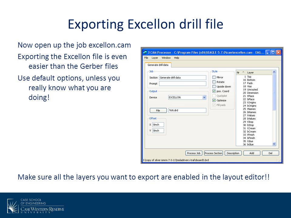 Exporting Excellon drill file Now open up the job excellon.cam Exporting the Excellon file is even easier than the Gerber files Use default options, u