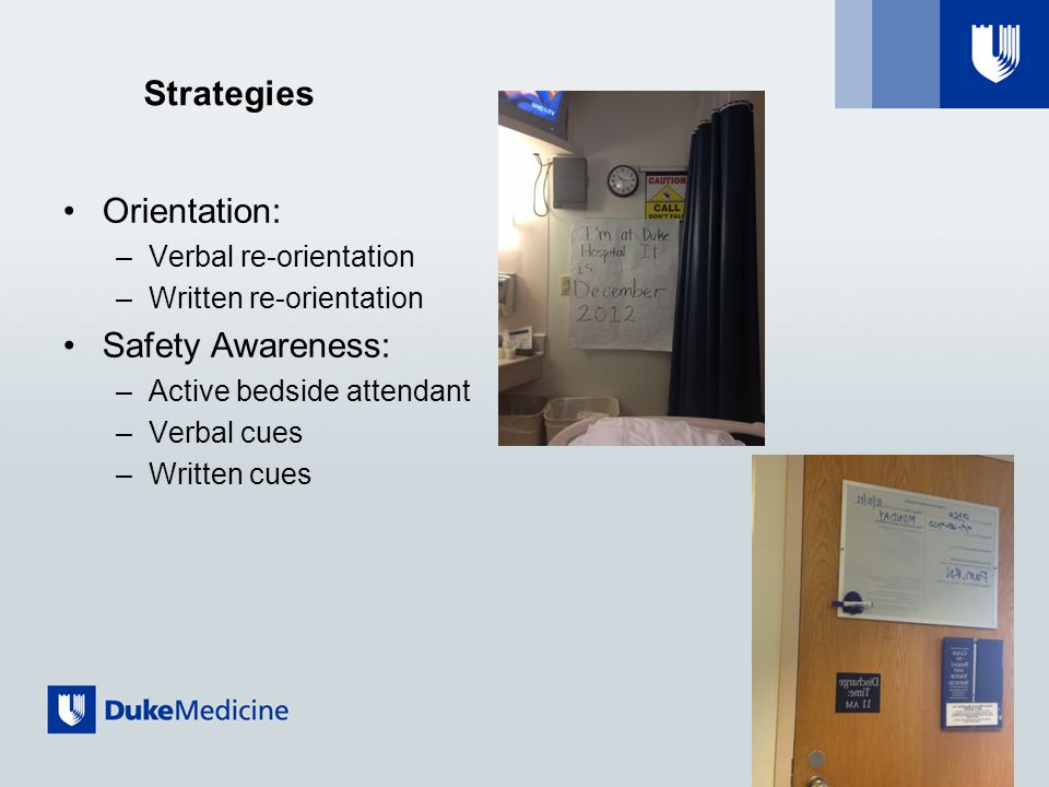 Strategies Orientation: –Verbal re-orientation –Written re-orientation Safety Awareness: –Active bedside attendant –Verbal cues –Written cues