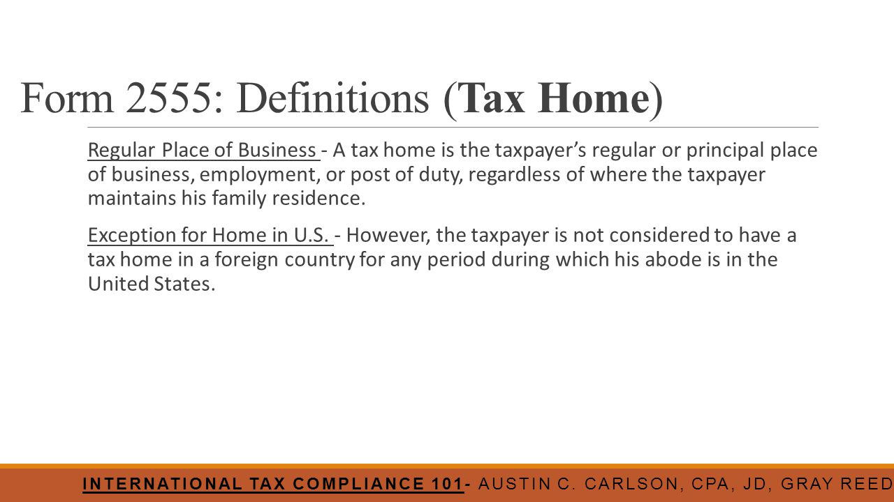 Form 2555: Definitions (Tax Home) Regular Place of Business - A tax home is the taxpayer's regular or principal place of business, employment, or post
