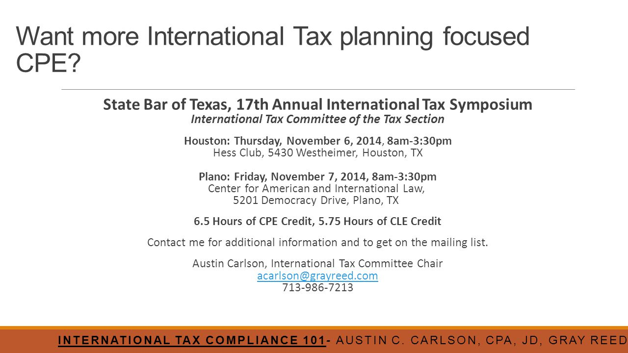 Want more International Tax planning focused CPE? State Bar of Texas, 17th Annual International Tax Symposium International Tax Committee of the Tax S