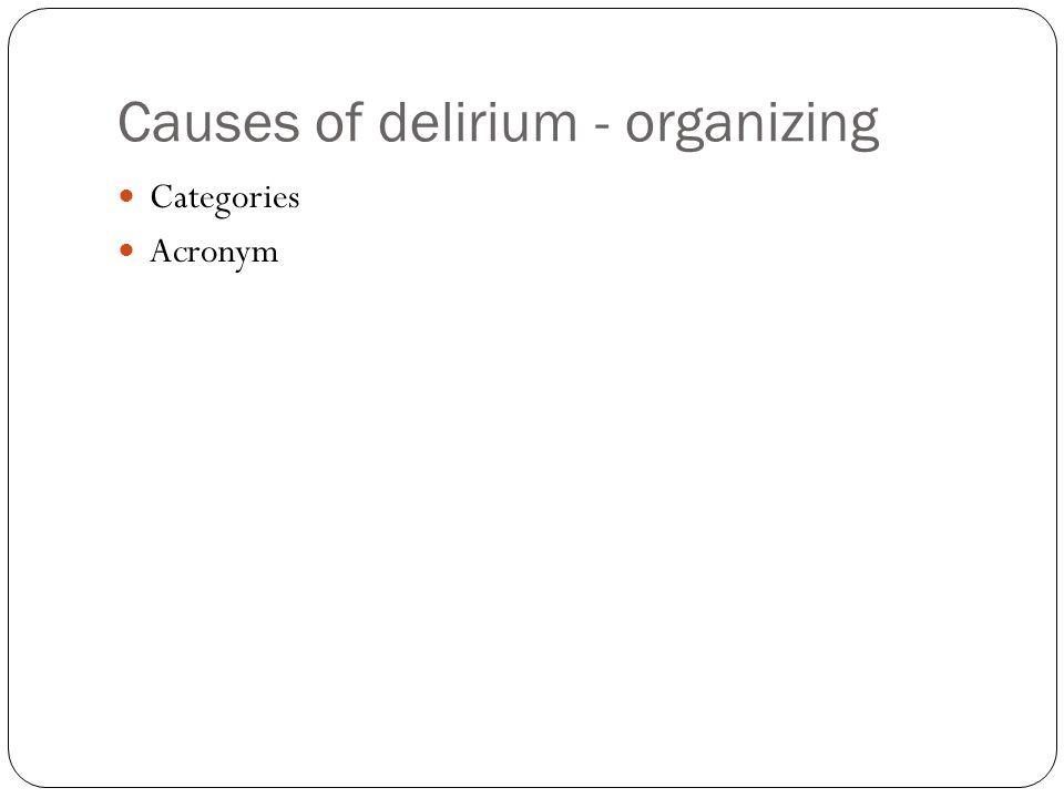 Causes of delirium - organizing Categories Acronym