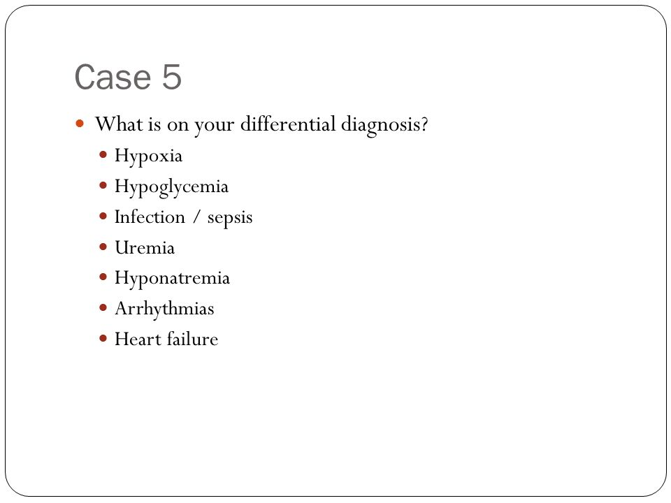 Case 5 What is on your differential diagnosis.