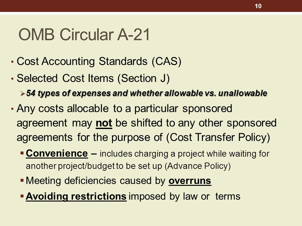 OMB Circular A-21 Cost Accounting Standards (CAS) Selected Cost Items (Section J)  54 types of expenses and whether allowable vs.
