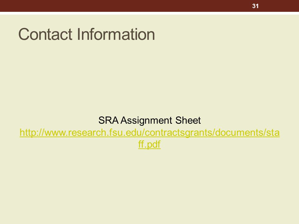 Contact Information SRA Assignment Sheet http://www.research.fsu.edu/contractsgrants/documents/sta ff.pdf http://www.research.fsu.edu/contractsgrants/documents/sta ff.pdf 31