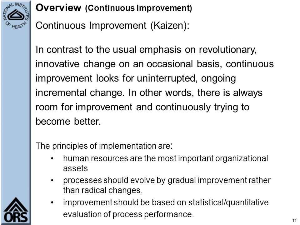 11 Overview (Continuous Improvement) Continuous Improvement (Kaizen): In contrast to the usual emphasis on revolutionary, innovative change on an occa
