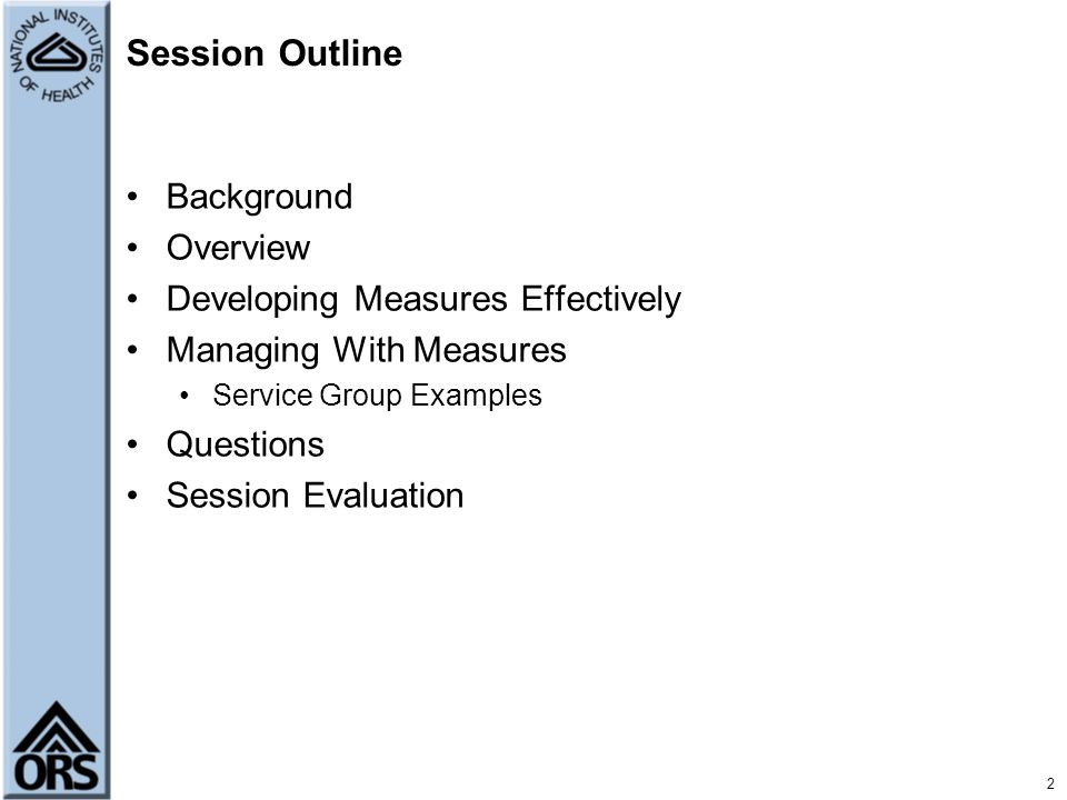 Session Outline Background Overview Developing Measures Effectively Managing With Measures Service Group Examples Questions Session Evaluation 2