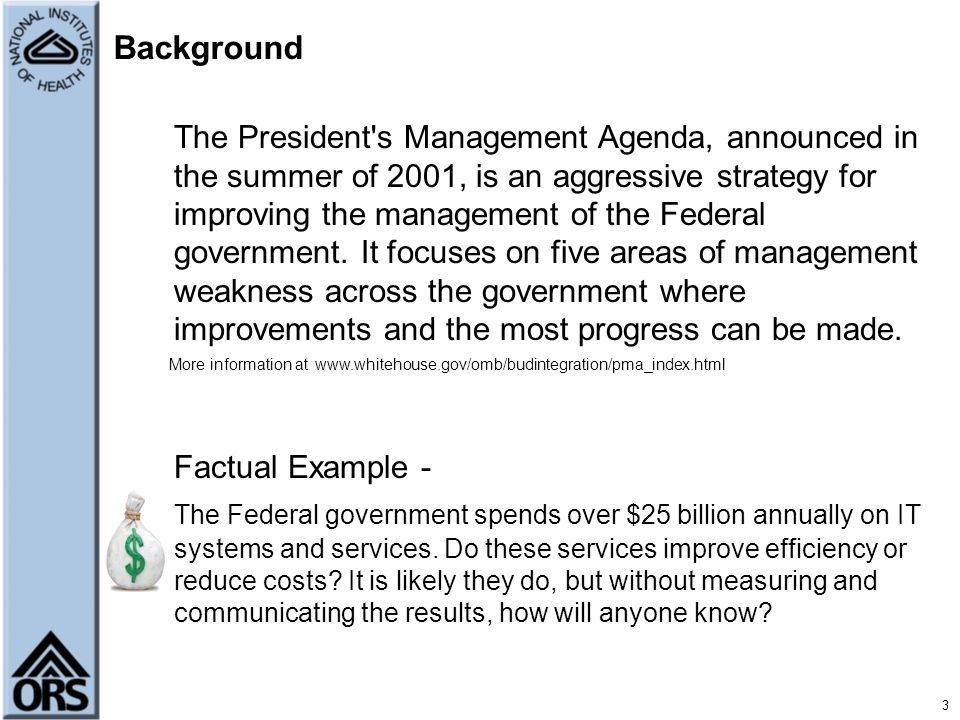 3 Background The President's Management Agenda, announced in the summer of 2001, is an aggressive strategy for improving the management of the Federal