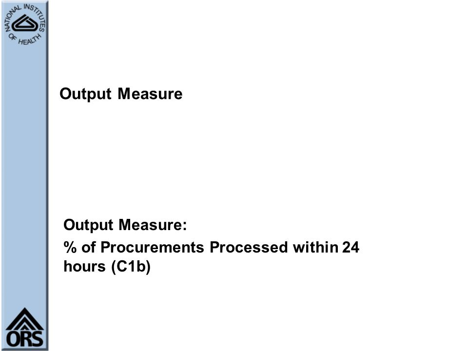 Output Measure Output Measure: % of Procurements Processed within 24 hours (C1b)