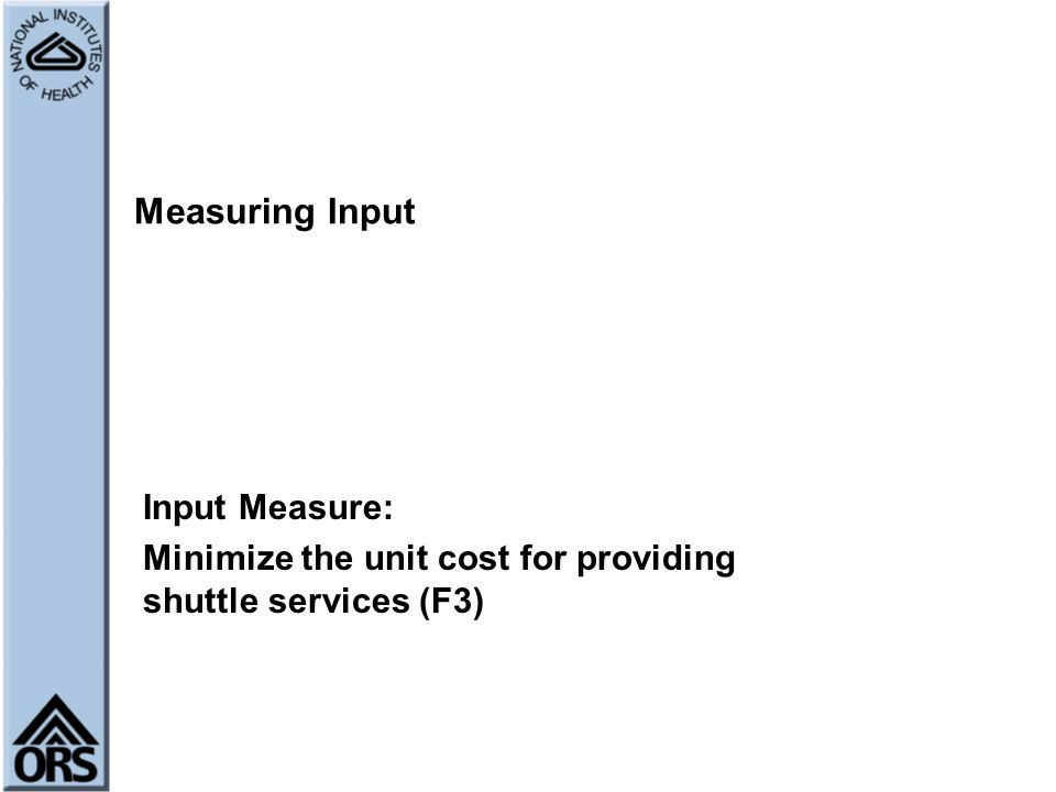 Measuring Input Input Measure: Minimize the unit cost for providing shuttle services (F3)