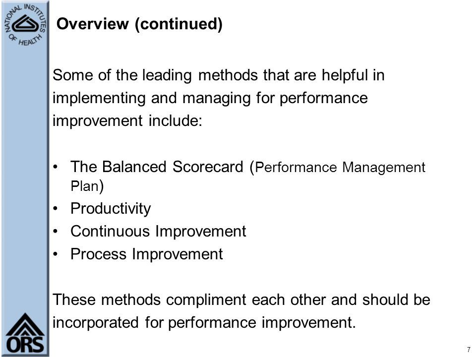 7 Overview (continued) Some of the leading methods that are helpful in implementing and managing for performance improvement include: The Balanced Sco