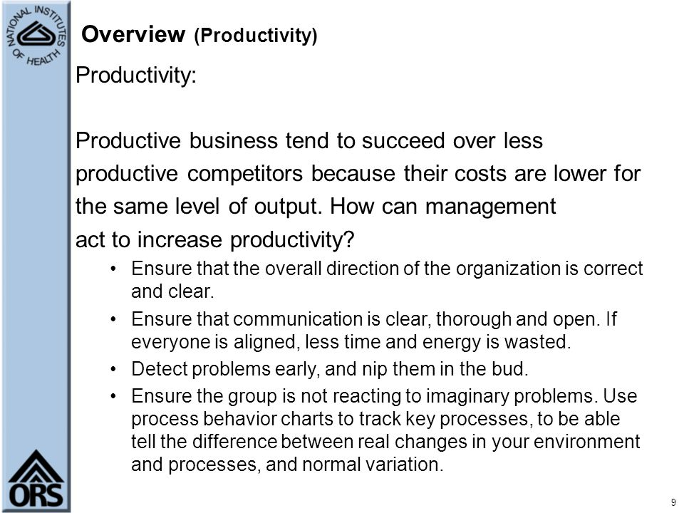 9 Overview (Productivity) Productivity: Productive business tend to succeed over less productive competitors because their costs are lower for the sam