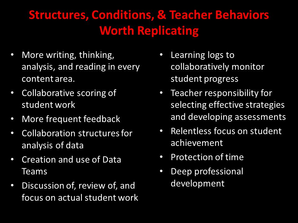 Structures, Conditions, & Teacher Behaviors Worth Replicating More writing, thinking, analysis, and reading in every content area.