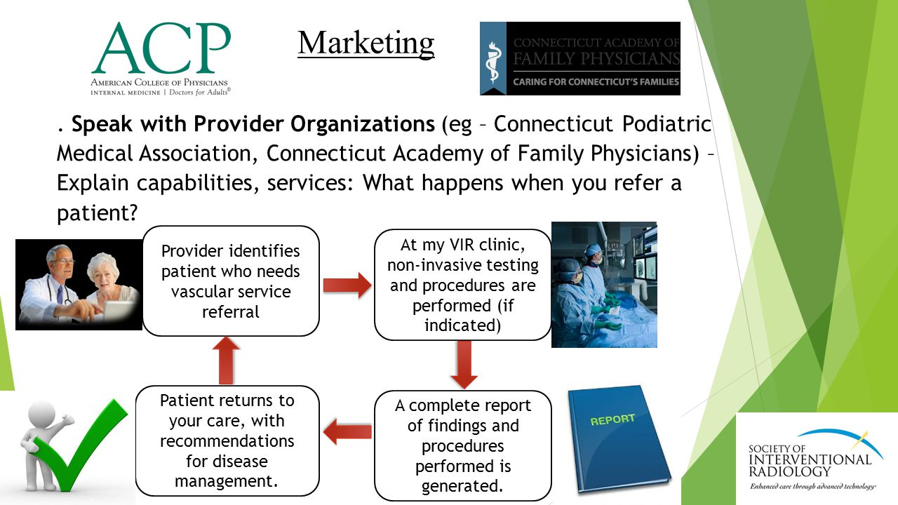 Speak with Provider Organizations (eg – Connecticut Podiatric Medical Association, Connecticut Academy of Family Physicians) – Explain capabilities, services: What happens when you refer a patient.