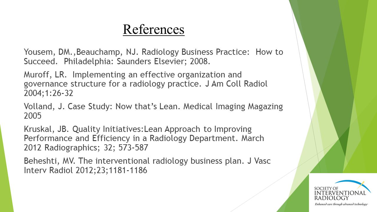 References Yousem, DM.,Beauchamp, NJ. Radiology Business Practice: How to Succeed.