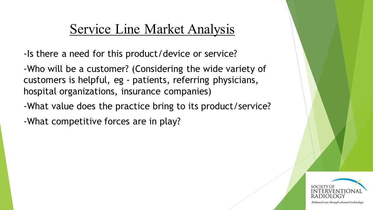 Service Line Market Analysis -Is there a need for this product/device or service.