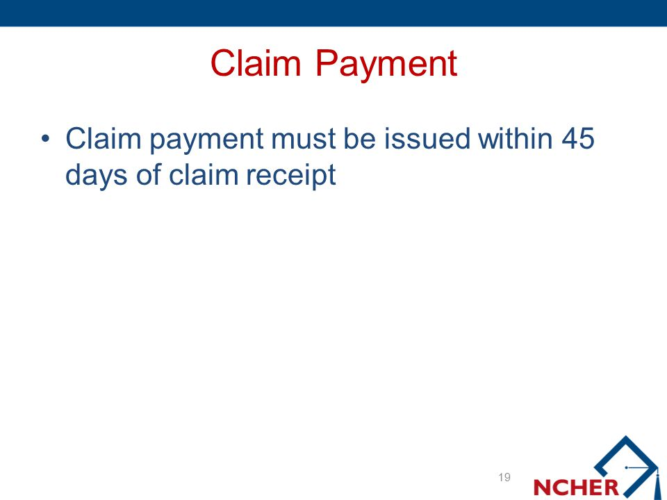 Claim Payment Claim payment must be issued within 45 days of claim receipt 19